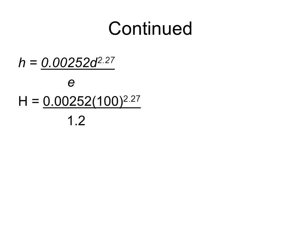 Continued h = 0.00252d 2.27 e H = 0.00252(100) 2.27 1.2