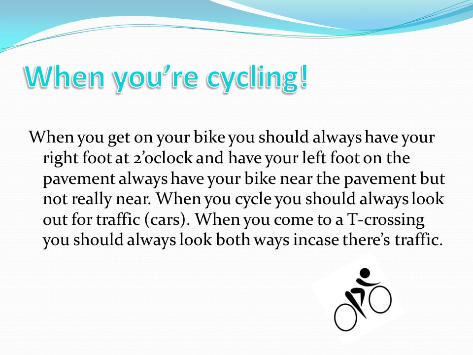 When your cycling.