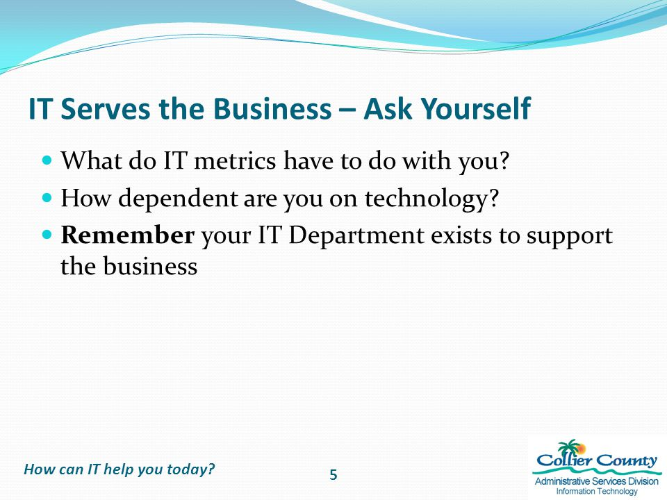 IT Serves the Business – Ask Yourself What do IT metrics have to do with you.