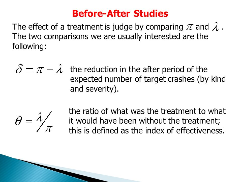 Before-After Studies The effect of a treatment is judge by comparing and.