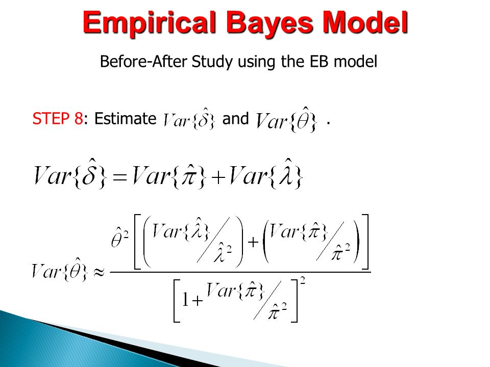 STEP 8: Estimate and. Before-After Study using the EB model Empirical Bayes Model