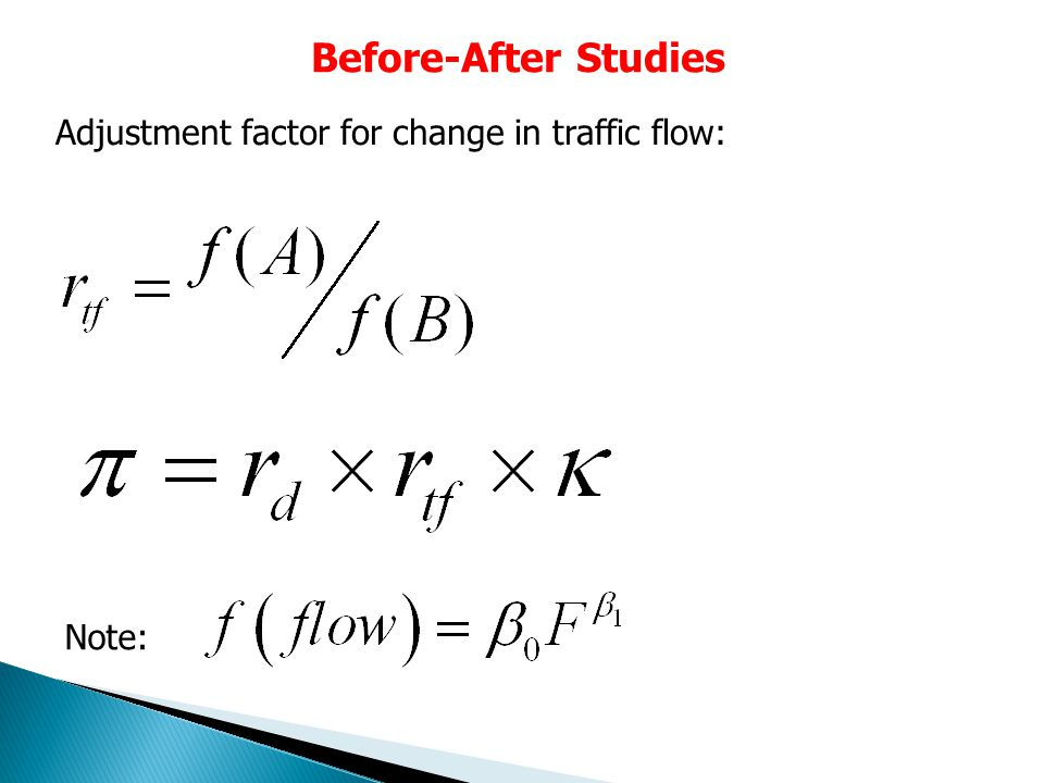 Before-After Studies Adjustment factor for change in traffic flow: Note: