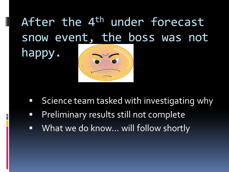 After the 4 th under forecast snow event, the boss was not happy.