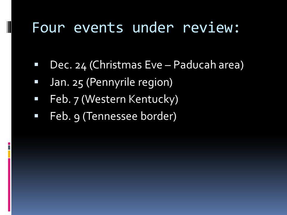 Four events under review:  Dec. 24 (Christmas Eve – Paducah area)  Jan.