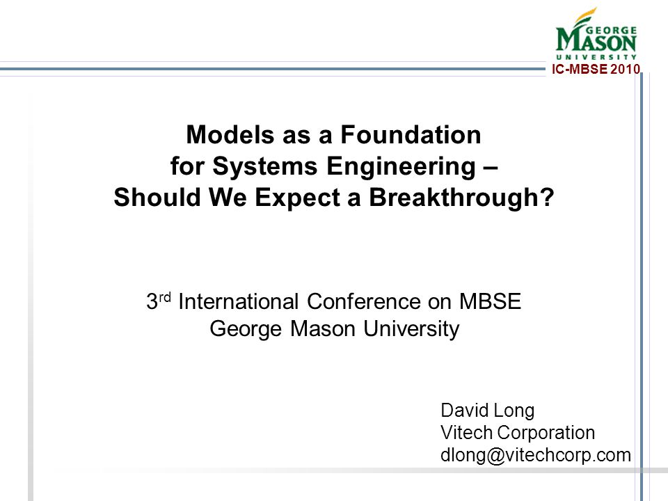 IC-MBSE 2010 Models as a Foundation for Systems Engineering – Should We Expect a Breakthrough.