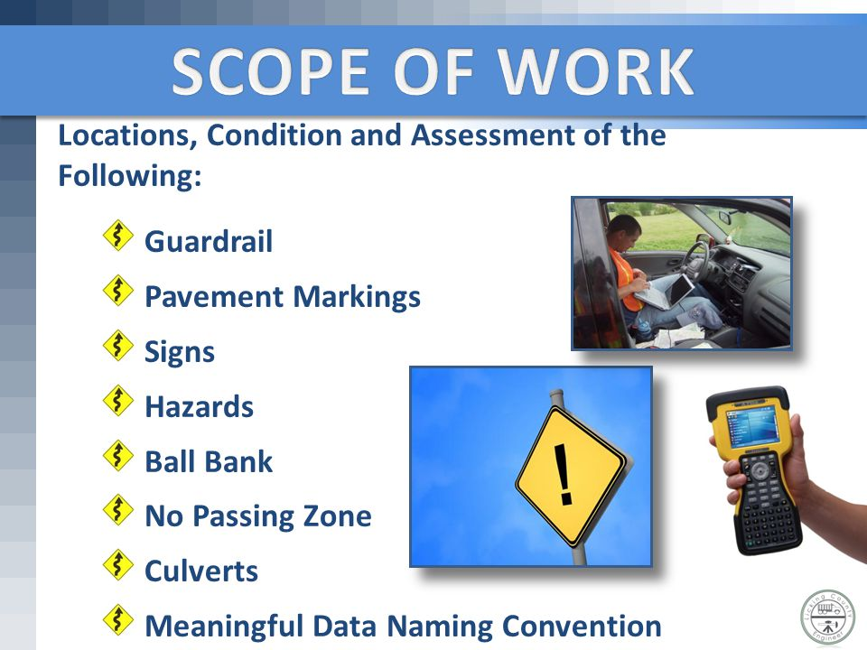 Locations, Condition and Assessment of the Following: Guardrail Pavement Markings Signs Hazards Ball Bank No Passing Zone Culverts Meaningful Data Nam