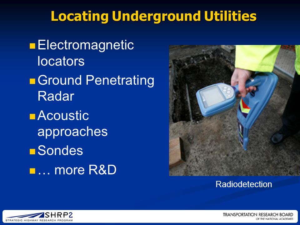 Electromagnetic locators Ground Penetrating Radar Acoustic approaches Sondes … more R&D Radiodetection Locating Underground Utilities