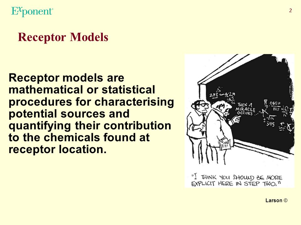 2 Receptor Models Receptor models are mathematical or statistical procedures for characterising potential sources and quantifying their contribution to the chemicals found at receptor location.