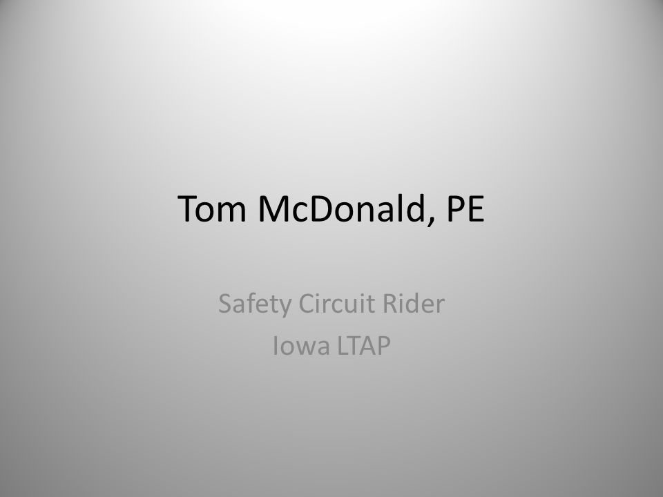 Tom McDonald, PE Safety Circuit Rider Iowa LTAP