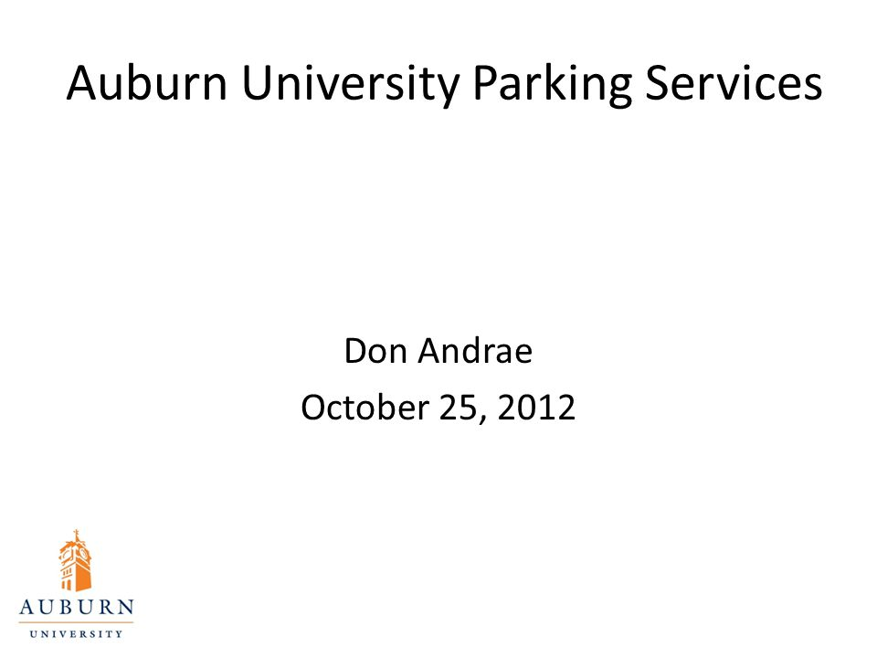 Auburn University Parking Services Don Andrae October 25, 2012