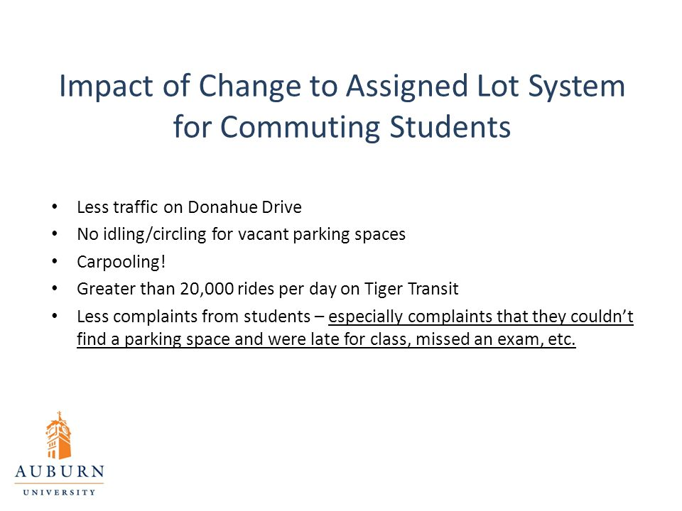Impact of Change to Assigned Lot System for Commuting Students Less traffic on Donahue Drive No idling/circling for vacant parking spaces Carpooling!