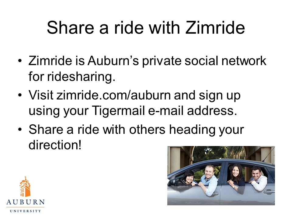 Share a ride with Zimride Zimride is Auburn's private social network for ridesharing.