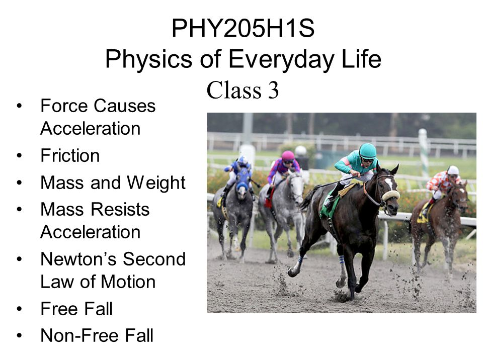 PHY205H1S Physics of Everyday Life Class 3 Force Causes Acceleration Friction Mass and Weight Mass Resists Acceleration Newton's Second Law of Motion