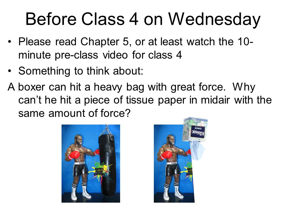 Before Class 4 on Wednesday Please read Chapter 5, or at least watch the 10- minute pre-class video for class 4 Something to think about: A boxer can
