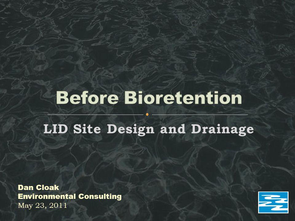 LID Site Design and Drainage Dan Cloak Environmental Consulting May 23, 2011