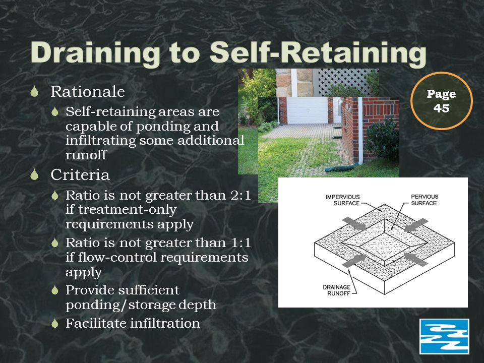 Page 45  Rationale  Self-retaining areas are capable of ponding and infiltrating some additional runoff  Criteria  Ratio is not greater than 2:1 i