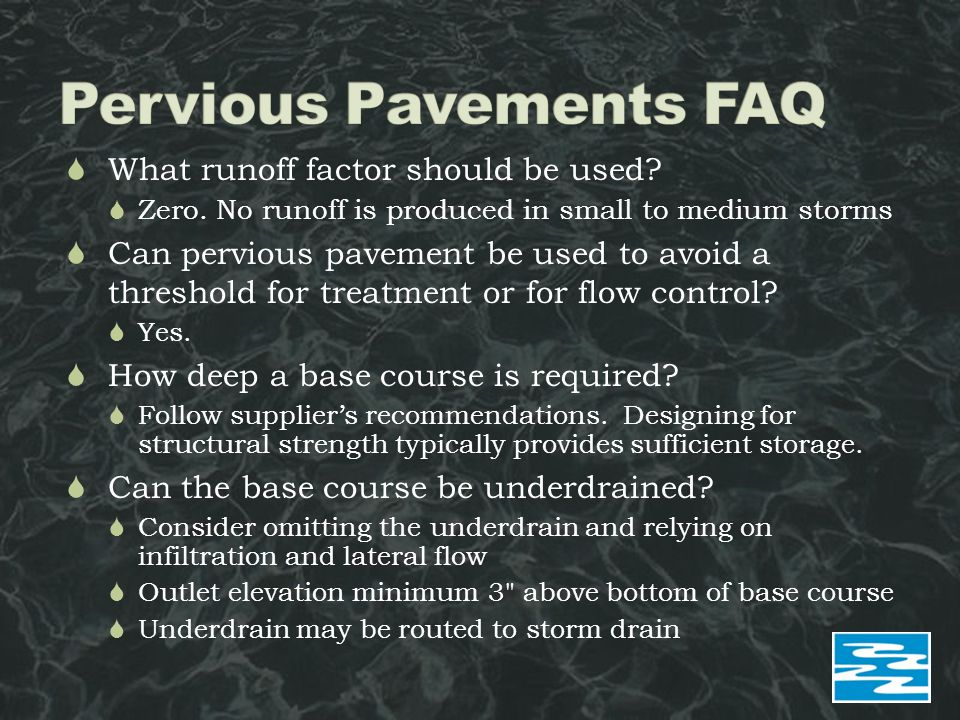  What runoff factor should be used?  Zero. No runoff is produced in small to medium storms  Can pervious pavement be used to avoid a threshold for