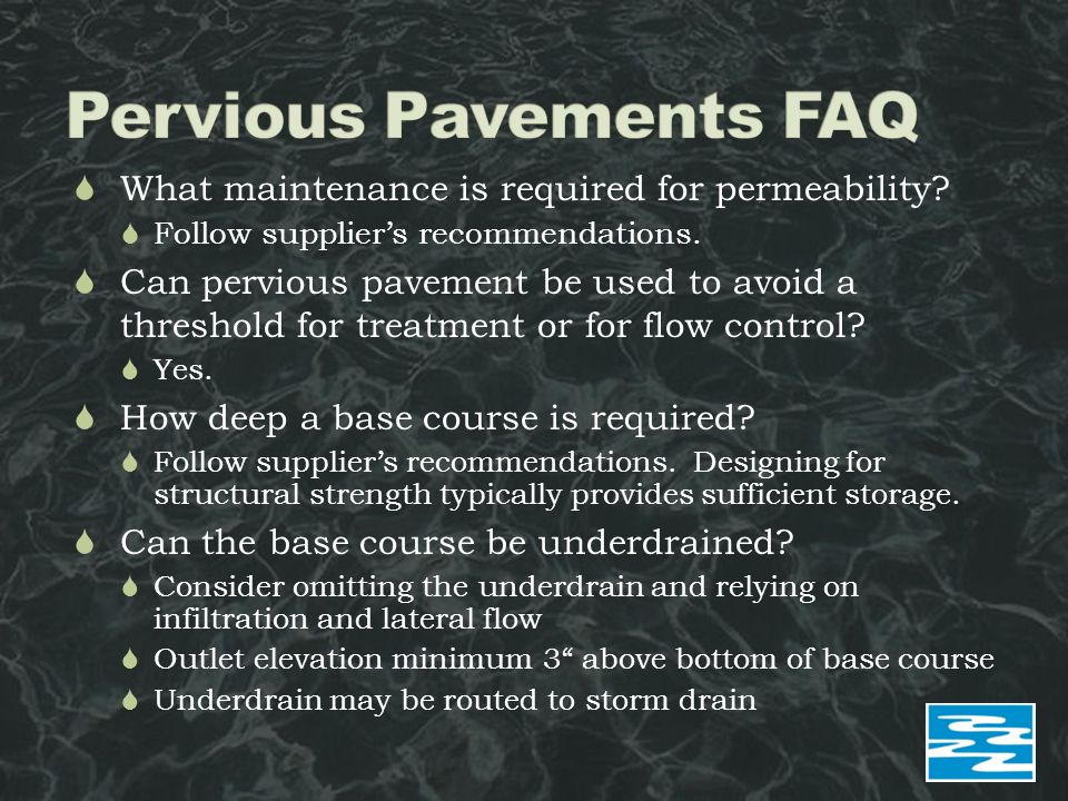  What maintenance is required for permeability?  Follow supplier's recommendations.  Can pervious pavement be used to avoid a threshold for treatme
