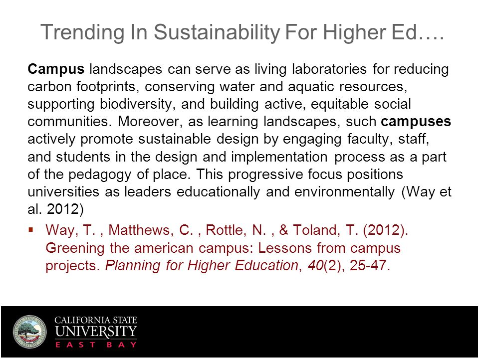 Trending In Sustainability For Higher Ed…. Campus landscapes can serve as living laboratories for reducing carbon footprints, conserving water and aqu