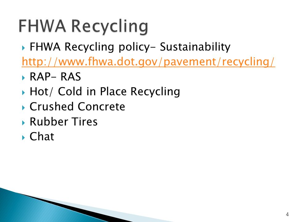  FHWA Recycling policy- Sustainability http://www.fhwa.dot.gov/pavement/recycling/  RAP- RAS  Hot/ Cold in Place Recycling  Crushed Concrete  Rub
