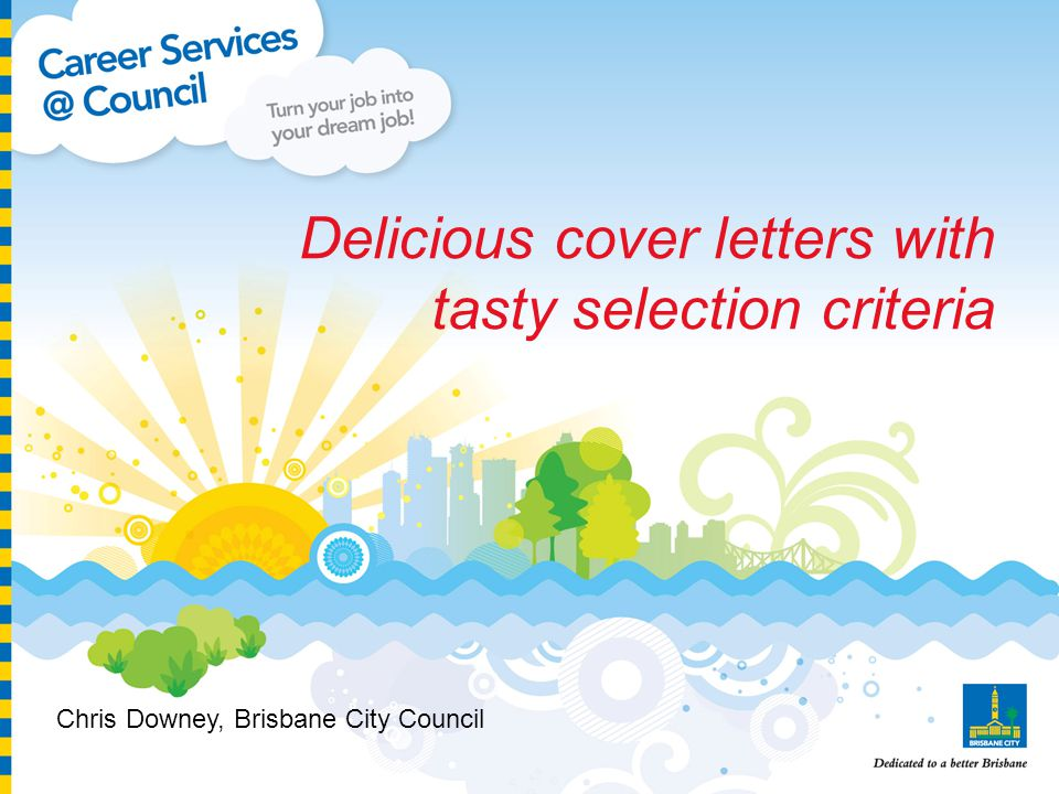 Delicious cover letters with tasty selection criteria Chris Downey, Brisbane City Council