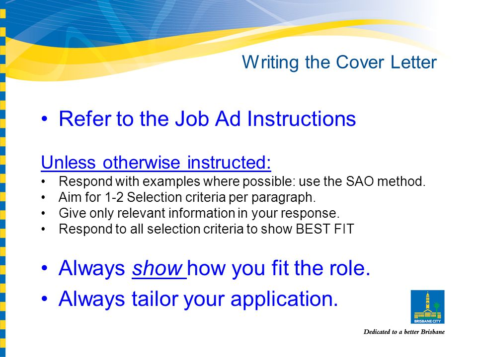 Writing the Cover Letter Refer to the Job Ad Instructions Unless otherwise instructed: Respond with examples where possible: use the SAO method.