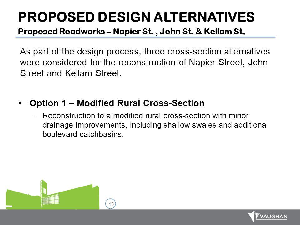 12 PROPOSED DESIGN ALTERNATIVES Proposed Roadworks – Napier St., John St. & Kellam St. As part of the design process, three cross-section alternatives