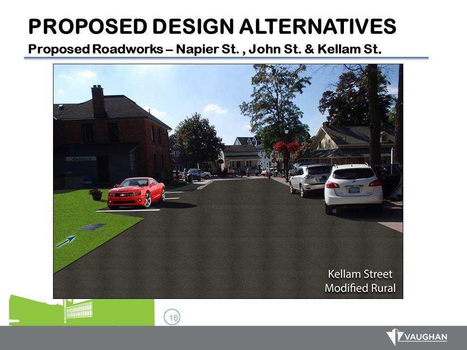 16 PROPOSED DESIGN ALTERNATIVES Proposed Roadworks – Napier St., John St. & Kellam St.