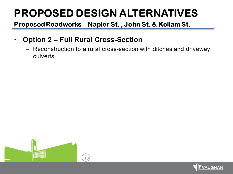 18 Option 2 – Full Rural Cross-Section –Reconstruction to a rural cross-section with ditches and driveway culverts. PROPOSED DESIGN ALTERNATIVES Propo