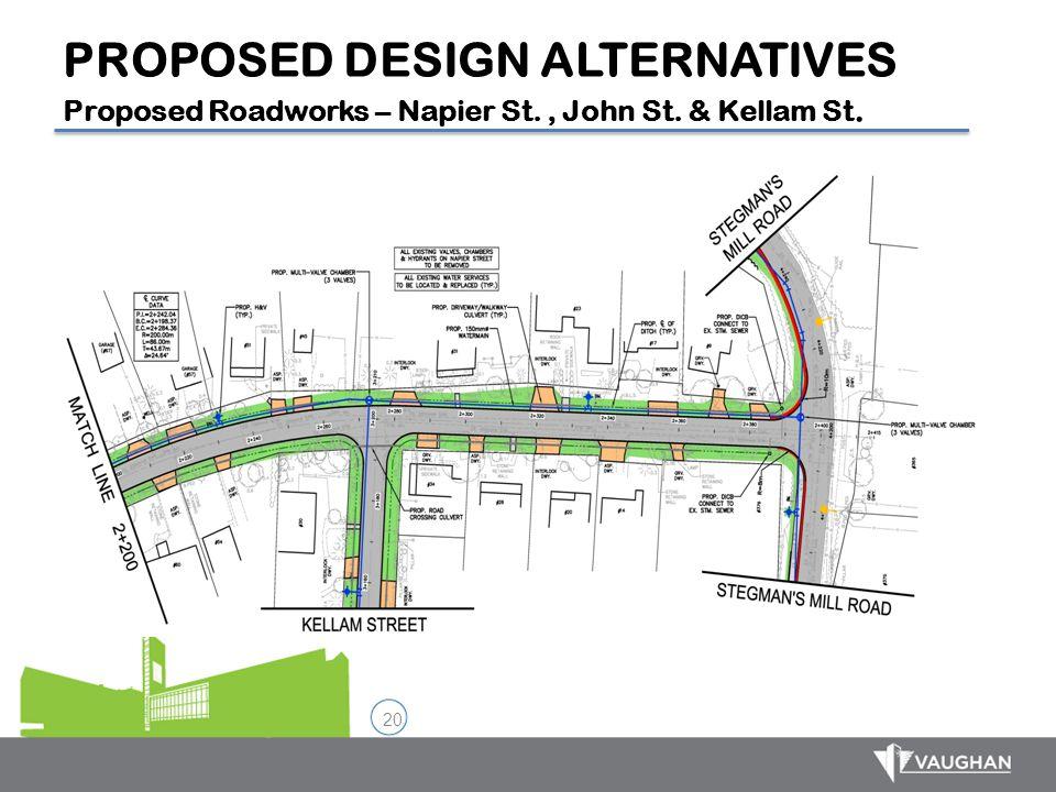 20 PROPOSED DESIGN ALTERNATIVES Proposed Roadworks – Napier St., John St. & Kellam St.