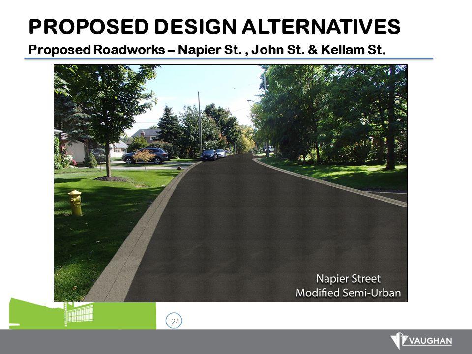 24 PROPOSED DESIGN ALTERNATIVES Proposed Roadworks – Napier St., John St. & Kellam St.