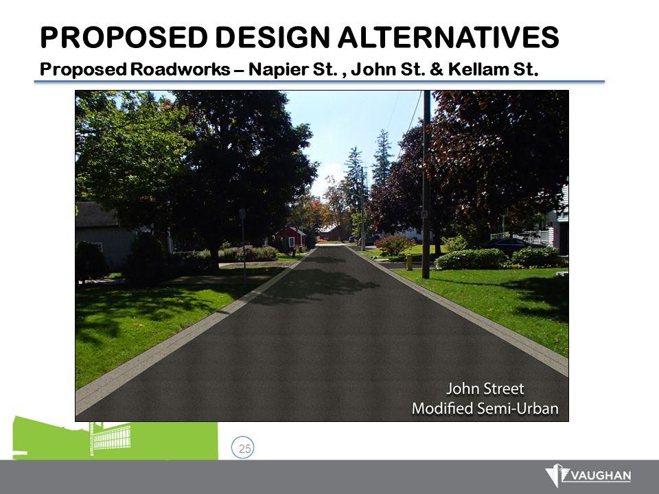 25 PROPOSED DESIGN ALTERNATIVES Proposed Roadworks – Napier St., John St. & Kellam St.