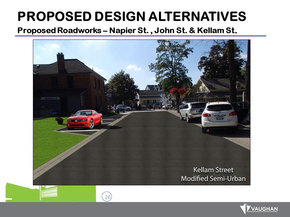 26 PROPOSED DESIGN ALTERNATIVES Proposed Roadworks – Napier St., John St. & Kellam St.