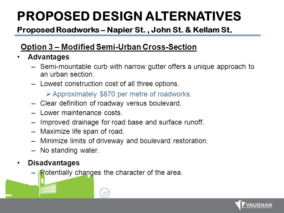 27 Option 3 – Modified Semi-Urban Cross-Section Advantages –Semi-mountable curb with narrow gutter offers a unique approach to an urban section. –Lowe