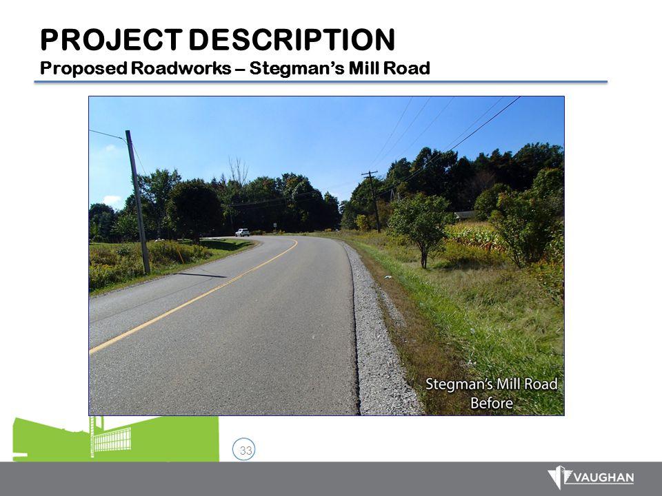33 PROJECT DESCRIPTION Proposed Roadworks – Stegman's Mill Road