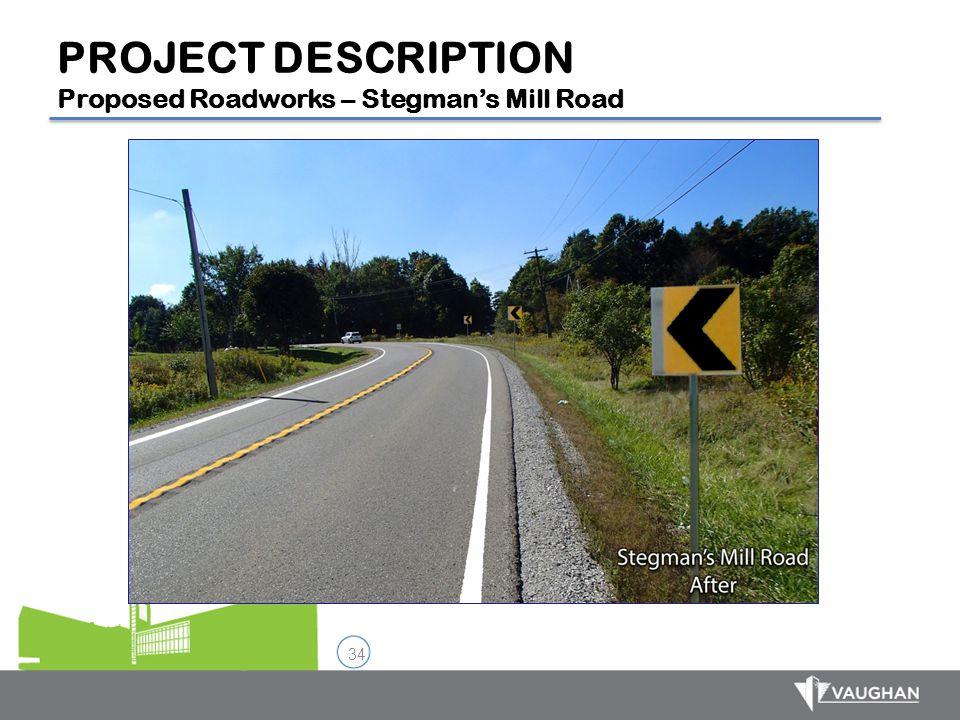 34 PROJECT DESCRIPTION Proposed Roadworks – Stegman's Mill Road