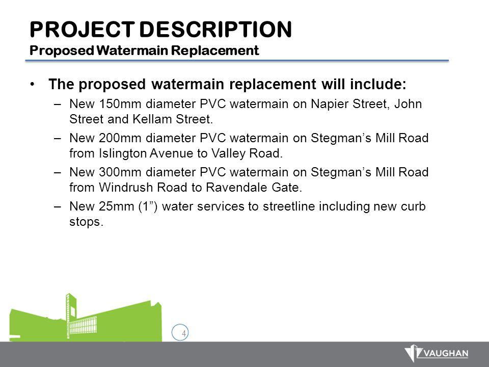 4 PROJECT DESCRIPTION Proposed Watermain Replacement The proposed watermain replacement will include: –New 150mm diameter PVC watermain on Napier Stre