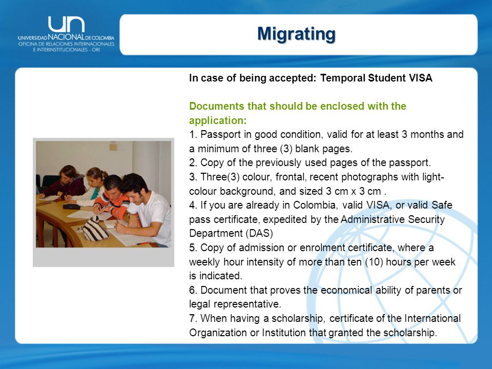 Migrating In case of being accepted: Temporal Student VISA Documents that should be enclosed with the application: 1. 1. Passport in good condition, v