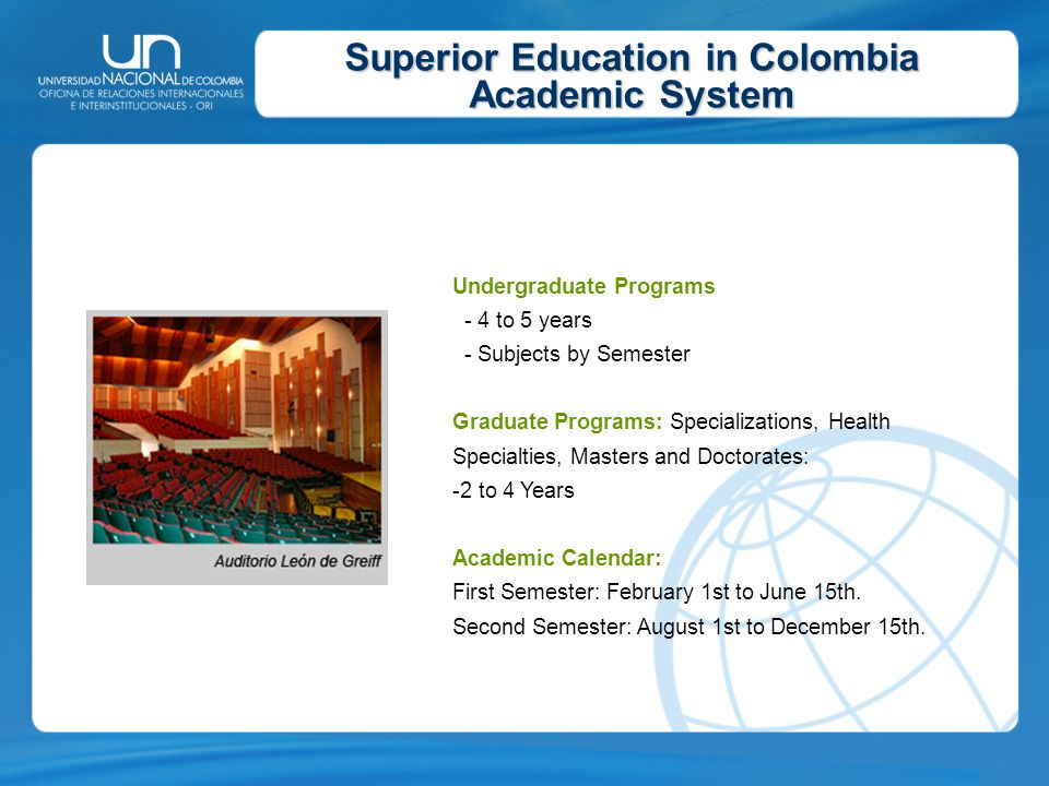 Superior Education in Colombia Academic System Undergraduate Programs - 4 to 5 years - Subjects by Semester Graduate Programs: Specializations, Health