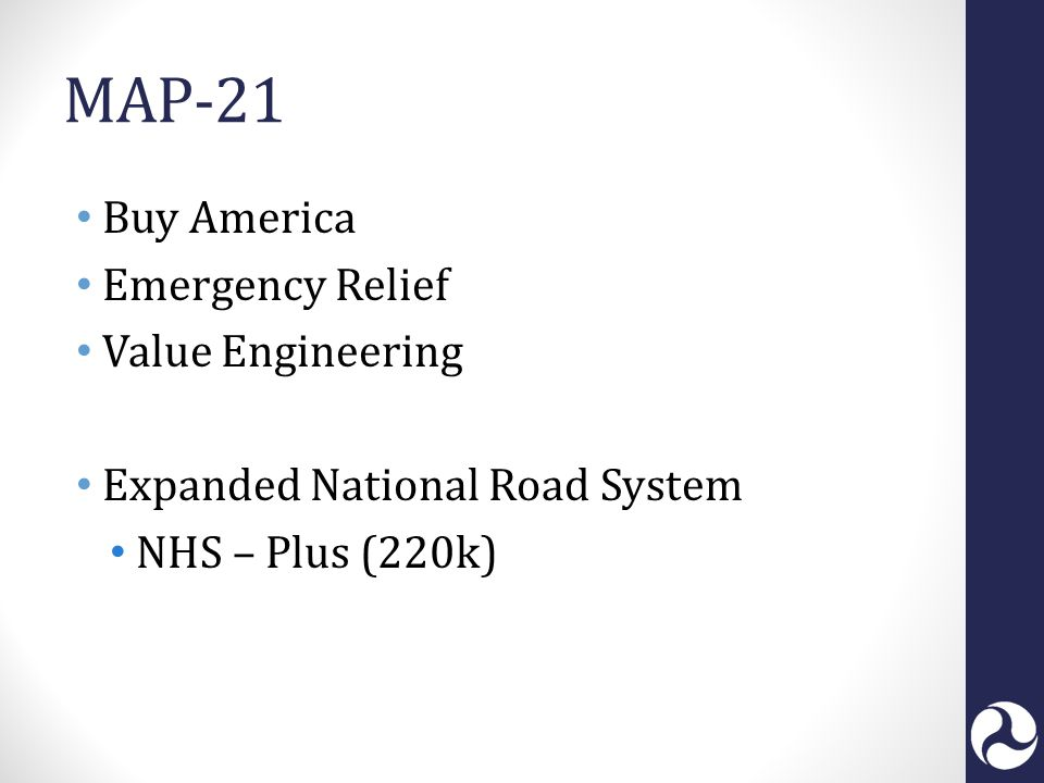 MAP-21 Buy America Emergency Relief Value Engineering Expanded National Road System NHS – Plus (220k)