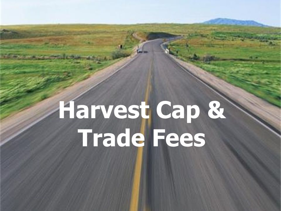 Harvest Cap & Trade Fees