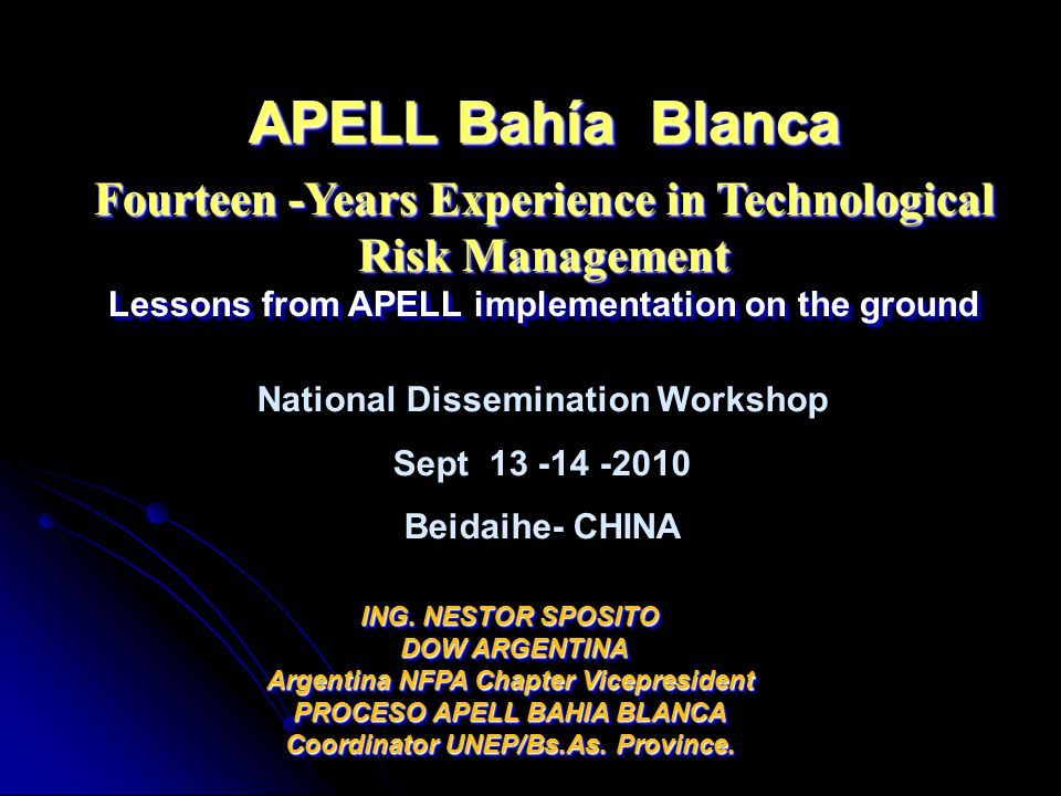 APELL Bahía Blanca Methodology We have prepared special training kit We have prepared special training kit Power Point presentations Handout with TERP content Standard Emergency Response brochure for distribution to all residents within potential affected area Special Video made at the end of 2009 for Educating and Raise Awareness the General Community Special Video made at the end of 2009 for Educating and Raise Awareness the General Community Special Video made at the end of 2009 for Educating and Raise Awareness the General Community Technological Emergency Response Plan Training Plan 2010-2011