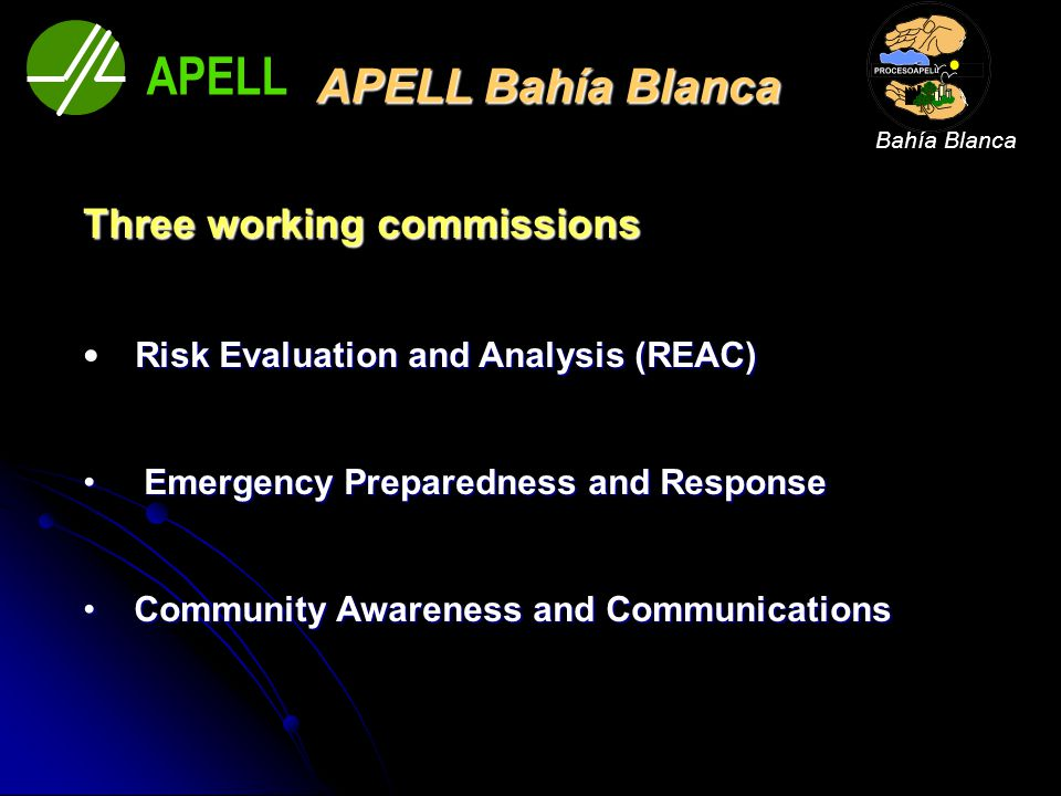APELL Bahía Blanca Three working commissions Risk Evaluation and Analysis (REAC) Emergency Preparedness and Response Emergency Preparedness and Respon