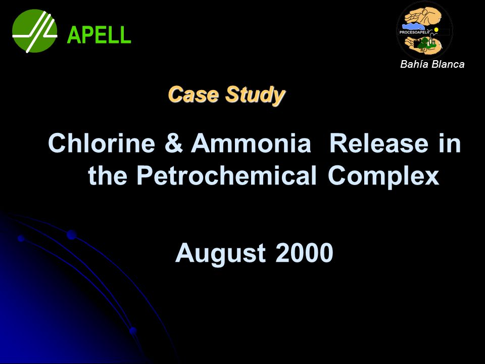 Case Study Chlorine & Ammonia Release in the Petrochemical Complex August 2000 APELL Bahía Blanca