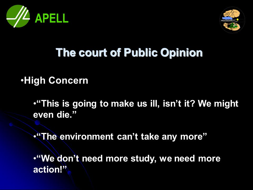 "The court of Public Opinion High Concern ""This is going to make us ill, isn't it? We might even die."" ""The environment can't take any more"" ""We don't"