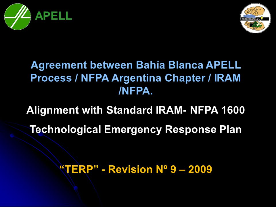 Agreement between Bahía Blanca APELL Process / NFPA Argentina Chapter / IRAM /NFPA. Alignment with Standard IRAM- NFPA 1600 Technological Emergency Re