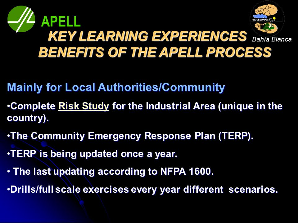 KEY LEARNING EXPERIENCES BENEFITS OF THE APELL PROCESS Mainly for Local Authorities/Community Complete Risk Study for the Industrial Area (unique in t