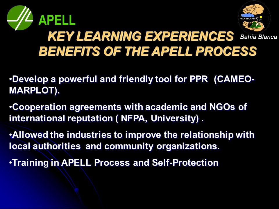KEY LEARNING EXPERIENCES BENEFITS OF THE APELL PROCESS Develop a powerful and friendly tool for PPR (CAMEO- MARPLOT).Develop a powerful and friendly t