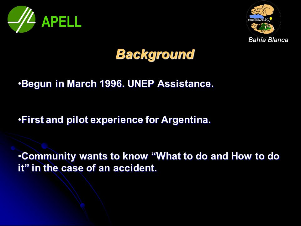 APELL Bahía Blanca Technological Emergency Response Plan Training Plan 2010-2011 A critical element in effective community emergency response is educating the public what to do during an emergency, where to turn for additional information, and how and when evacuate or shelter in place, if necessary