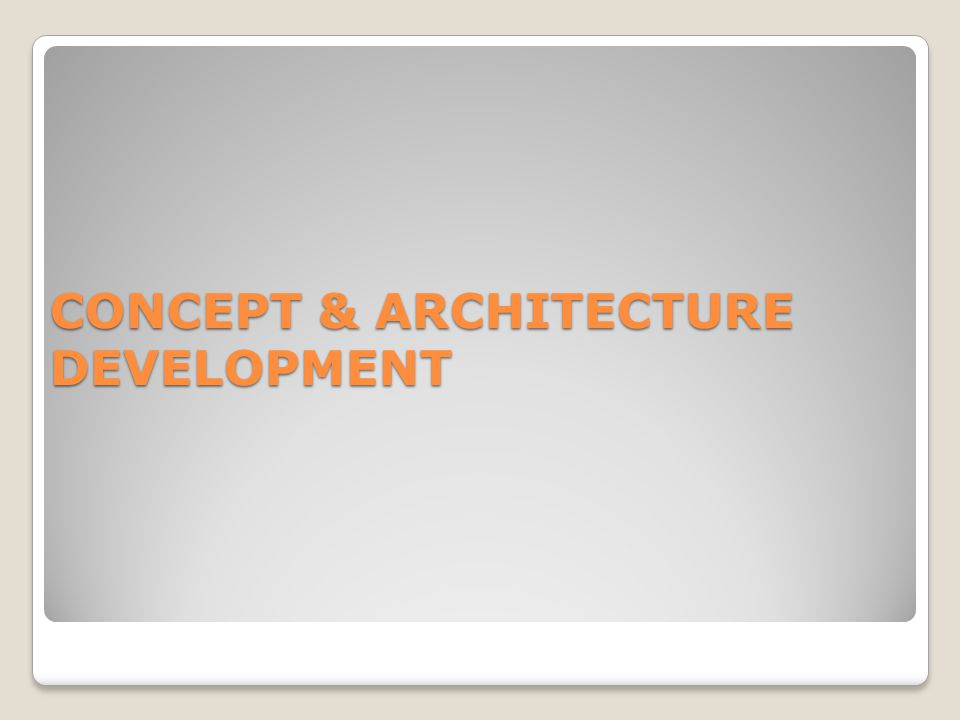 CONCEPT & ARCHITECTURE DEVELOPMENT